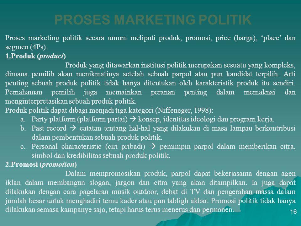Produk (product   Produk yang ditawarkan institusi politik merupakan sesuatu yang kompleks, dimana pemilih akan menikmatinya setelah sebuah parpol a