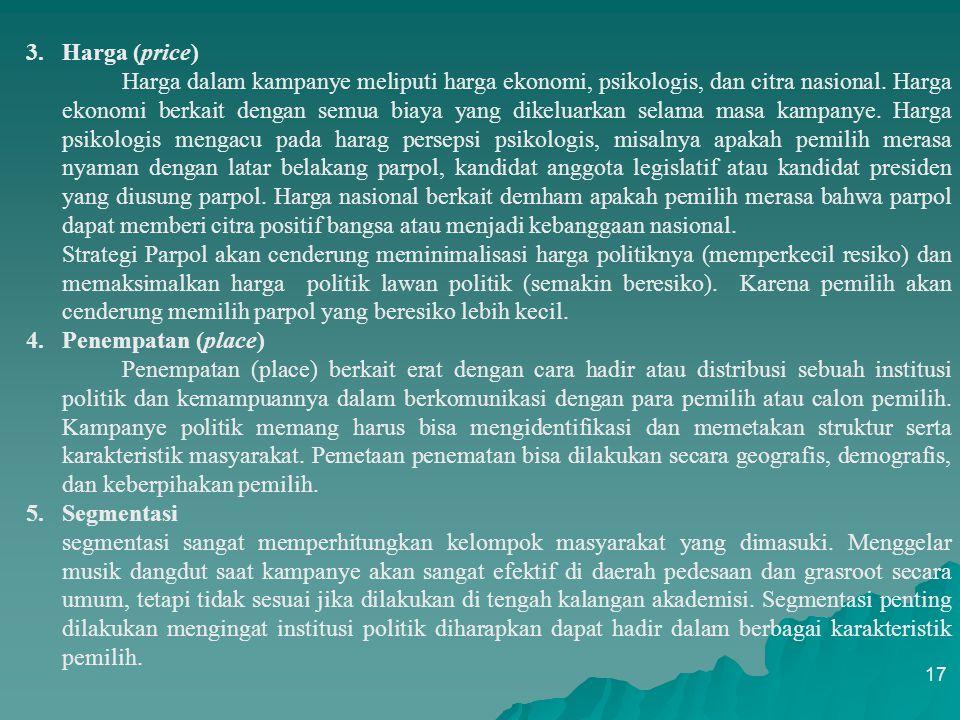 16 PROSES MARKETING POLITIK Proses marketing politik secara umum meliputi produk, promosi, price (harga), 'place' dan segmen (4Ps). 1.Produk (product)