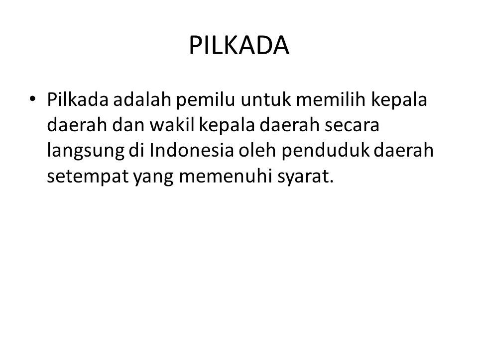 PILKADA Pilkada adalah pemilu untuk memilih kepala daerah dan wakil kepala daerah secara langsung di Indonesia oleh penduduk daerah setempat yang meme