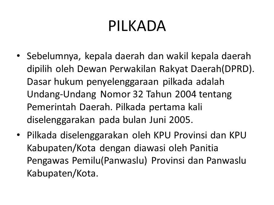 PILKADA Sebelumnya, kepala daerah dan wakil kepala daerah dipilih oleh Dewan Perwakilan Rakyat Daerah(DPRD). Dasar hukum penyelenggaraan pilkada adala