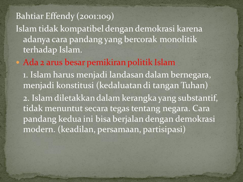Bahtiar Effendy (2001:109) Islam tidak kompatibel dengan demokrasi karena adanya cara pandang yang bercorak monolitik terhadap Islam. Ada 2 arus besar