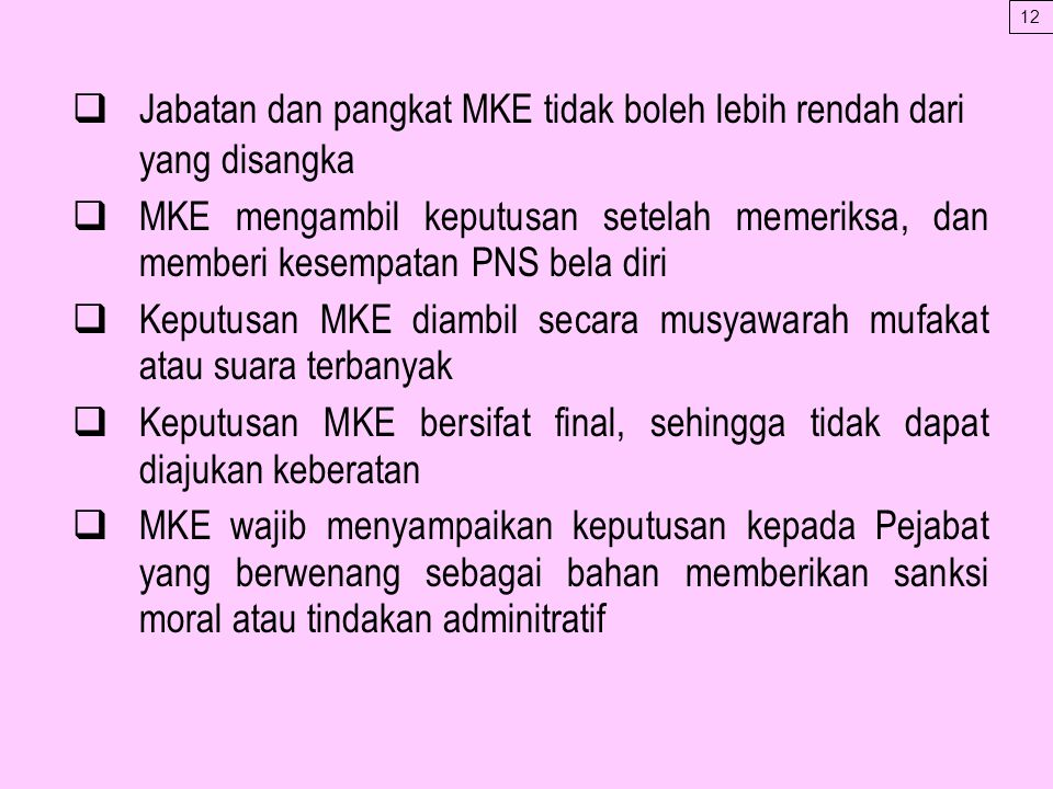  Jabatan dan pangkat MKE tidak boleh lebih rendah dari yang disangka  MKE mengambil keputusan setelah memeriksa, dan memberi kesempatan PNS bela dir