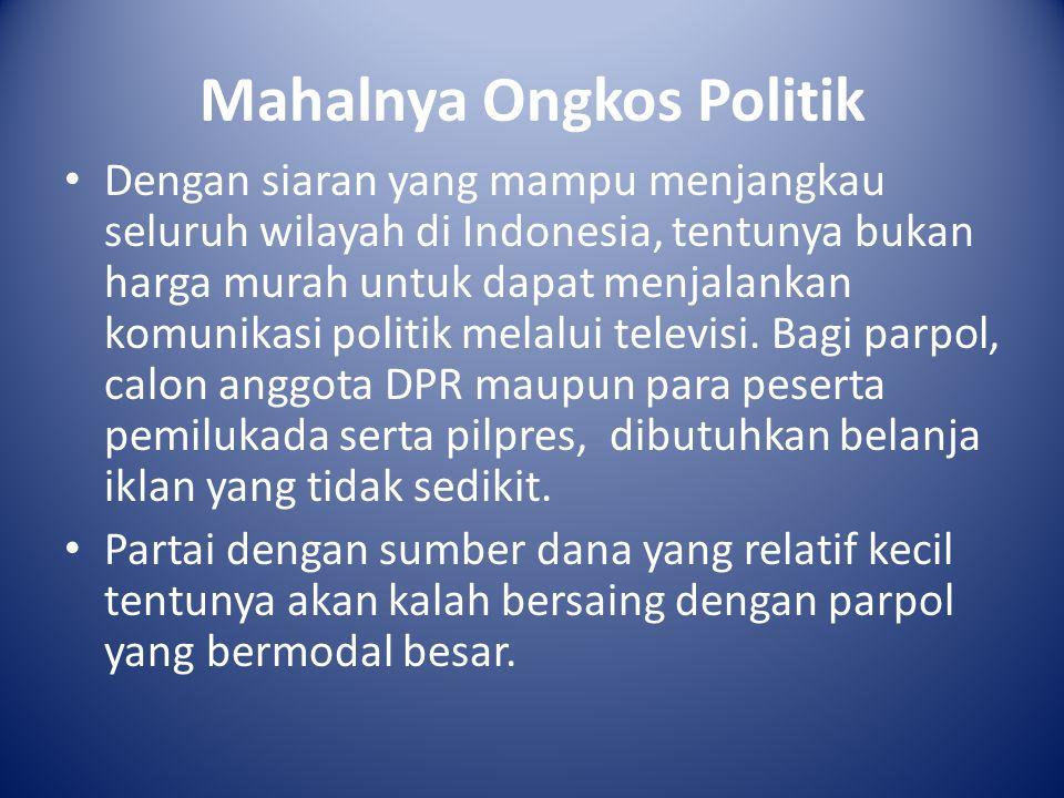 Mahalnya Ongkos Politik Dengan siaran yang mampu menjangkau seluruh wilayah di Indonesia, tentunya bukan harga murah untuk dapat menjalankan komunikas