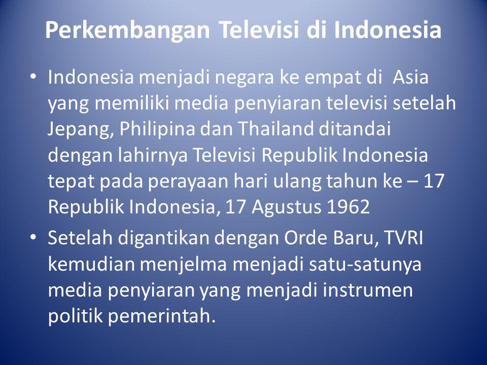 Perkembangan Televisi di Indonesia Indonesia menjadi negara ke empat di Asia yang memiliki media penyiaran televisi setelah Jepang, Philipina dan Thai