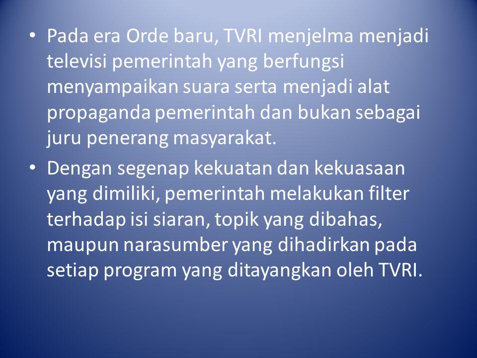Pada era Orde baru, TVRI menjelma menjadi televisi pemerintah yang berfungsi menyampaikan suara serta menjadi alat propaganda pemerintah dan bukan seb