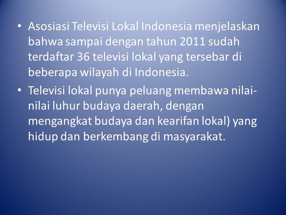 Asosiasi Televisi Lokal Indonesia menjelaskan bahwa sampai dengan tahun 2011 sudah terdaftar 36 televisi lokal yang tersebar di beberapa wilayah di In
