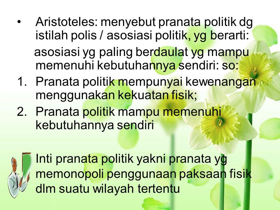 Aristoteles: menyebut pranata politik dg istilah polis / asosiasi politik, yg berarti: asosiasi yg paling berdaulat yg mampu memenuhi kebutuhannya sen