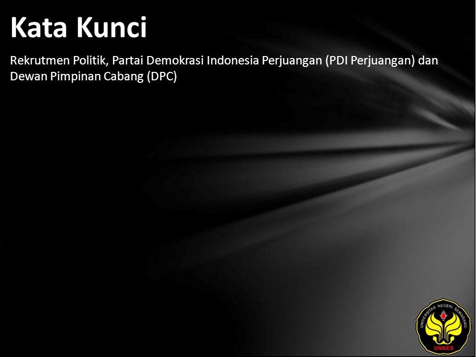 Kata Kunci Rekrutmen Politik, Partai Demokrasi Indonesia Perjuangan (PDI Perjuangan) dan Dewan Pimpinan Cabang (DPC)