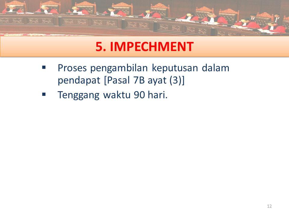 5. IMPECHMENT  Proses pengambilan keputusan dalam pendapat [Pasal 7B ayat (3)]  Tenggang waktu 90 hari. 12