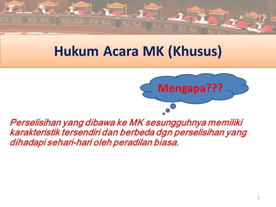 Hukum Acara MK (Khusus) Perselisihan yang dibawa ke MK sesungguhnya memiliki karakteristik tersendiri dan berbeda dgn perselisihan yang dihadapi sehar