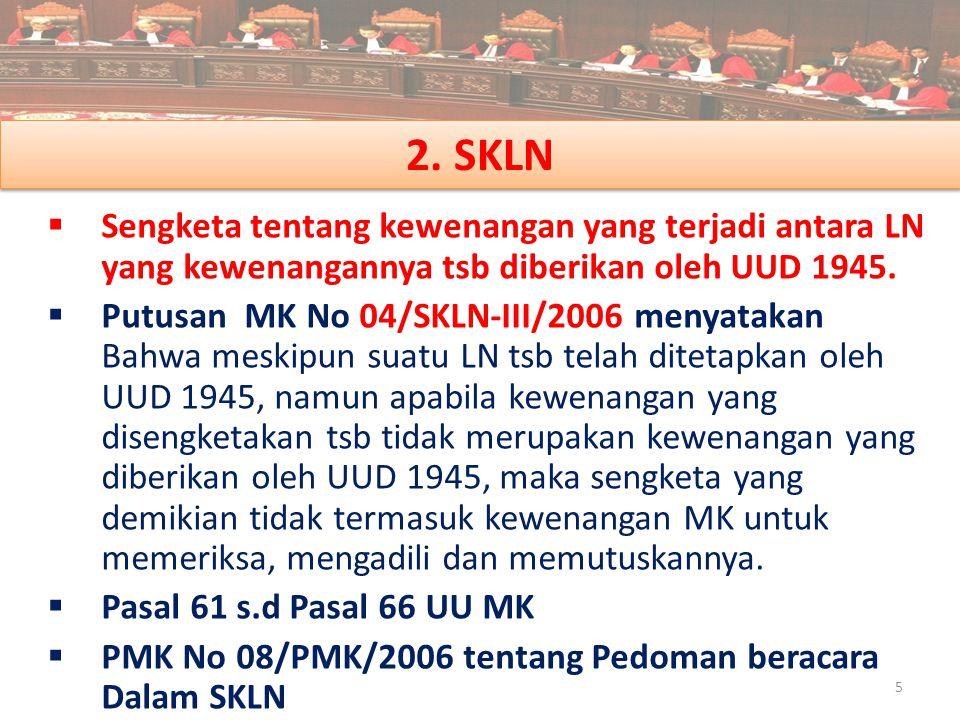 2. SKLN  Sengketa tentang kewenangan yang terjadi antara LN yang kewenangannya tsb diberikan oleh UUD 1945.  Putusan MK No 04/SKLN-III/2006 menyatak