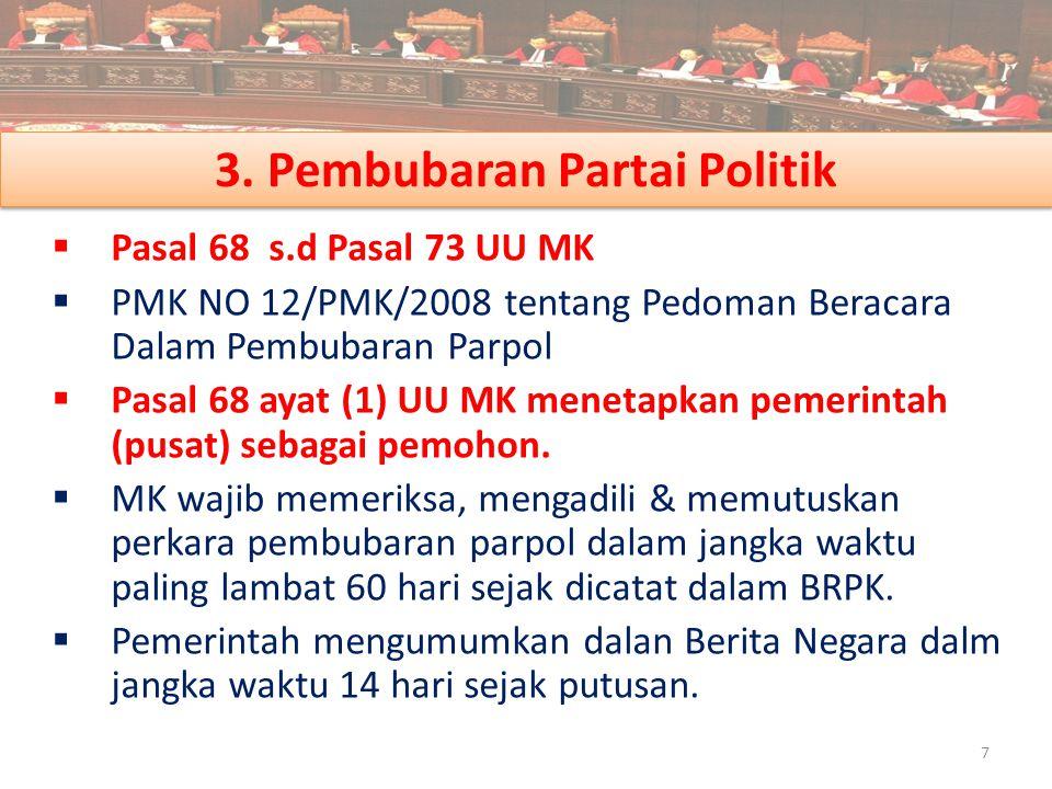 3. Pembubaran Partai Politik  Pasal 68 s.d Pasal 73 UU MK  PMK NO 12/PMK/2008 tentang Pedoman Beracara Dalam Pembubaran Parpol  Pasal 68 ayat (1) U