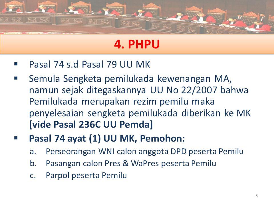 4. PHPU  Pasal 74 s.d Pasal 79 UU MK  Semula Sengketa pemilukada kewenangan MA, namun sejak ditegaskannya UU No 22/2007 bahwa Pemilukada merupakan r