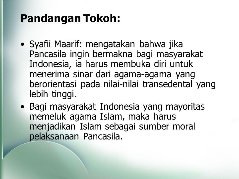 Pandangan Tokoh: Syafii Maarif: mengatakan bahwa jika Pancasila ingin bermakna bagi masyarakat Indonesia, ia harus membuka diri untuk menerima sinar d