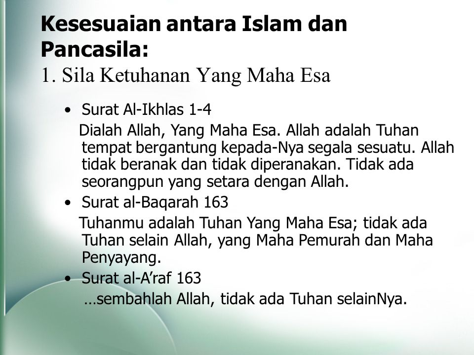 Kesesuaian antara Islam dan Pancasila: 1. Sila Ketuhanan Yang Maha Esa Surat Al-Ikhlas 1-4 Dialah Allah, Yang Maha Esa. Allah adalah Tuhan tempat berg