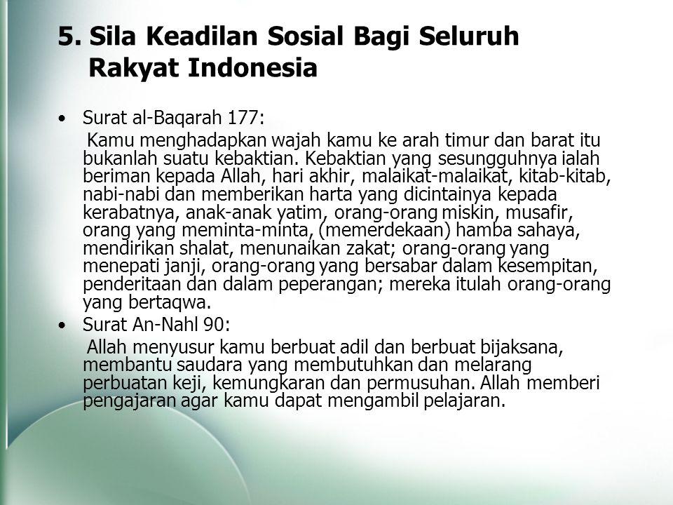 5. Sila Keadilan Sosial Bagi Seluruh Rakyat Indonesia Surat al-Baqarah 177: Kamu menghadapkan wajah kamu ke arah timur dan barat itu bukanlah suatu ke