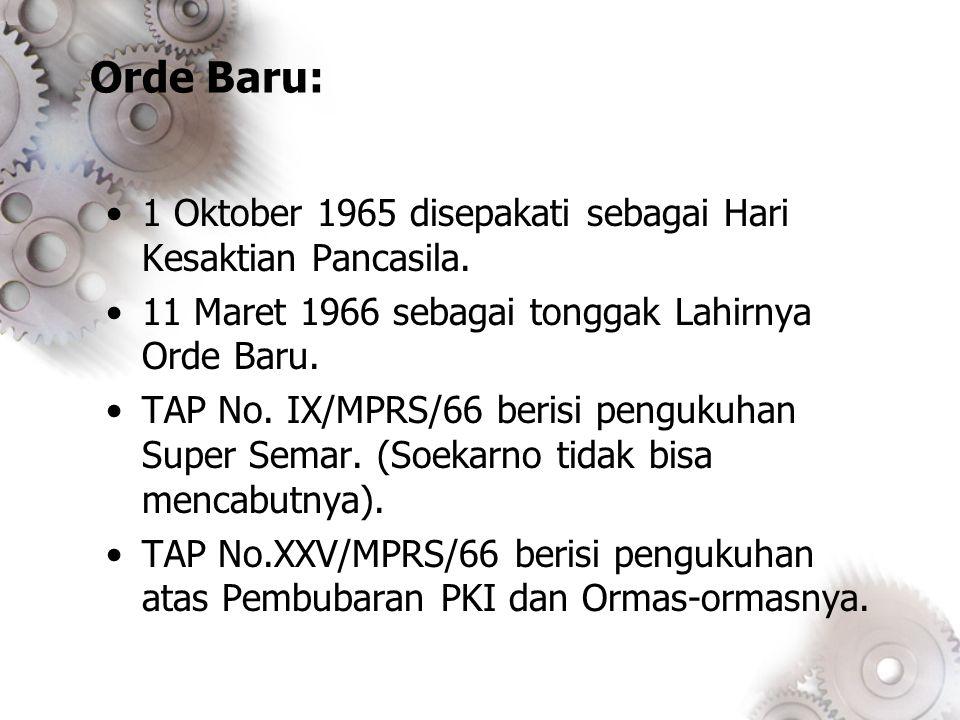 Orde Baru: 1 Oktober 1965 disepakati sebagai Hari Kesaktian Pancasila. 11 Maret 1966 sebagai tonggak Lahirnya Orde Baru. TAP No. IX/MPRS/66 berisi pen