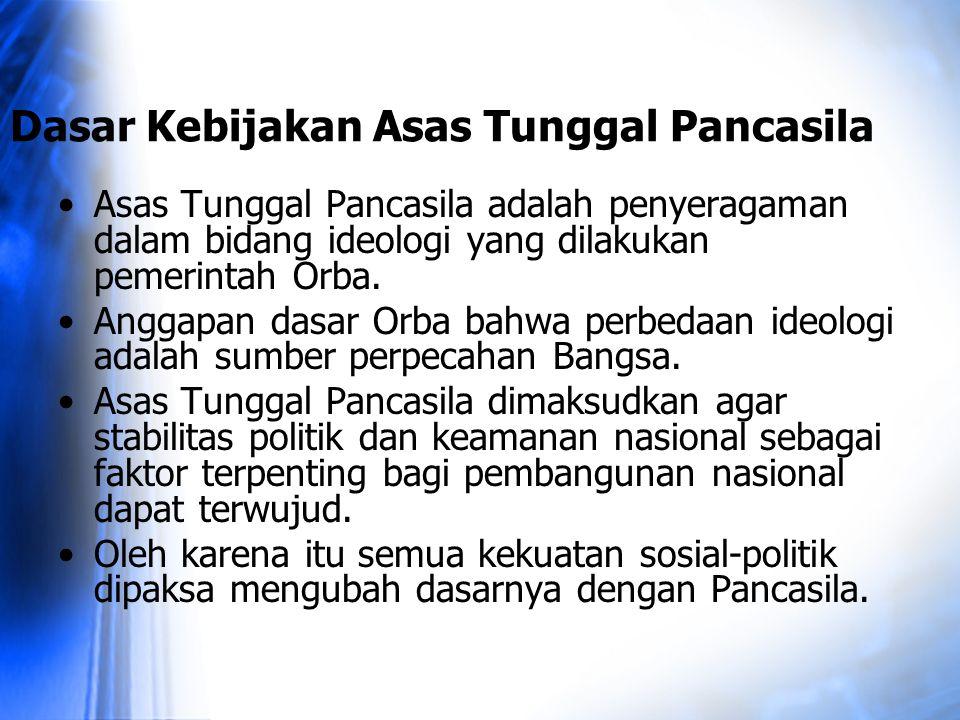 Dasar Kebijakan Asas Tunggal Pancasila Asas Tunggal Pancasila adalah penyeragaman dalam bidang ideologi yang dilakukan pemerintah Orba. Anggapan dasar