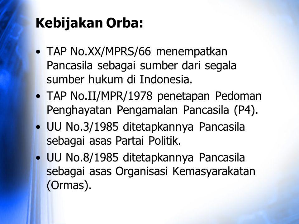 Kebijakan Orba: TAP No.XX/MPRS/66 menempatkan Pancasila sebagai sumber dari segala sumber hukum di Indonesia. TAP No.II/MPR/1978 penetapan Pedoman Pen