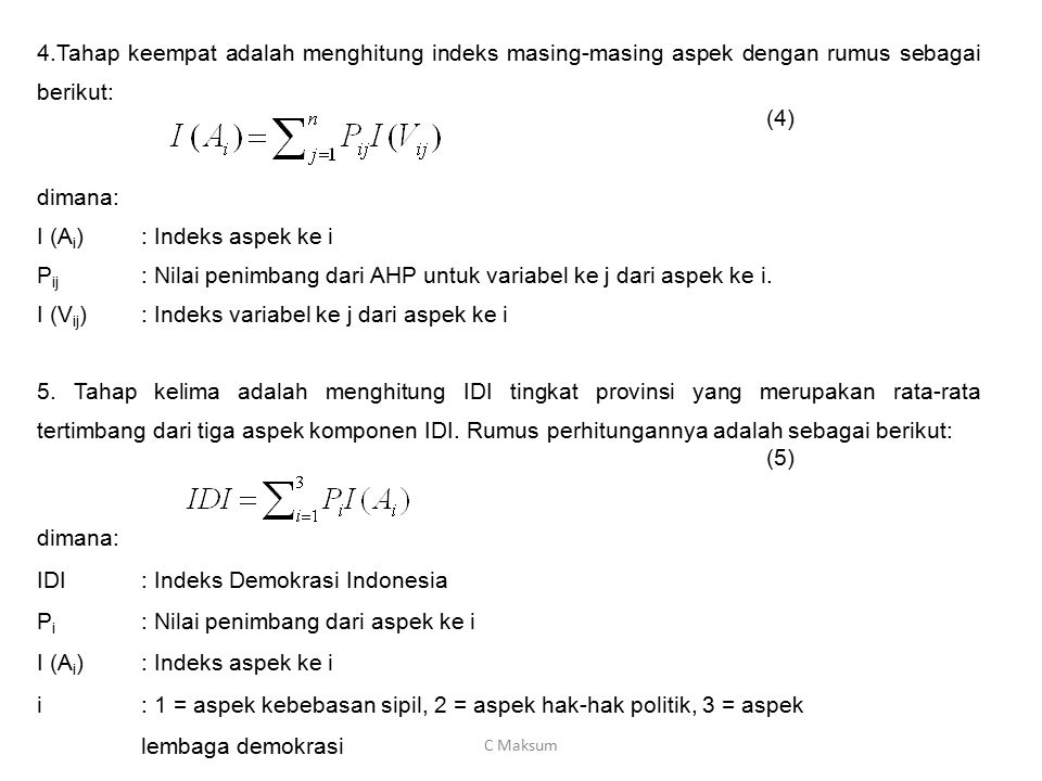 4.Tahap keempat adalah menghitung indeks masing-masing aspek dengan rumus sebagai berikut: (4) dimana: I (A i ): Indeks aspek ke i P ij : Nilai penimb