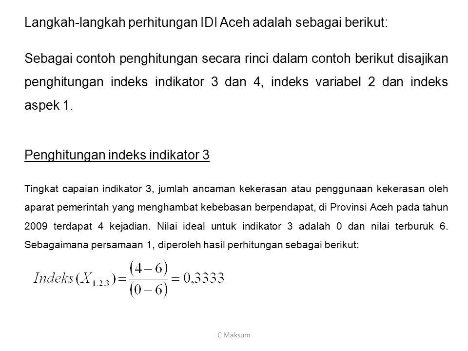 Langkah-langkah perhitungan IDI Aceh adalah sebagai berikut: Sebagai contoh penghitungan secara rinci dalam contoh berikut disajikan penghitungan inde