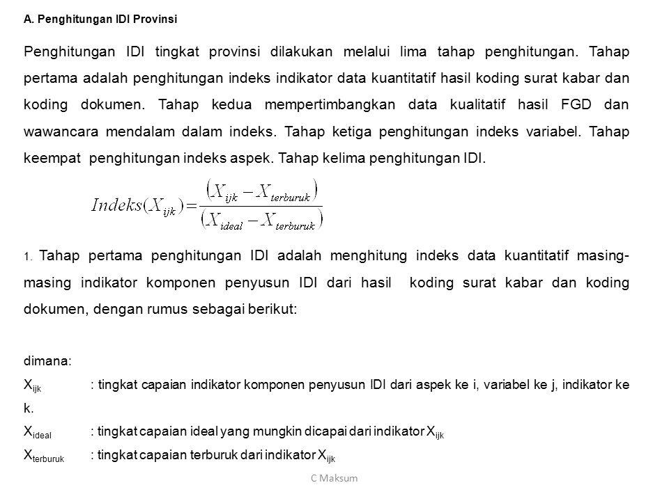 A. Penghitungan IDI Provinsi Penghitungan IDI tingkat provinsi dilakukan melalui lima tahap penghitungan. Tahap pertama adalah penghitungan indeks ind