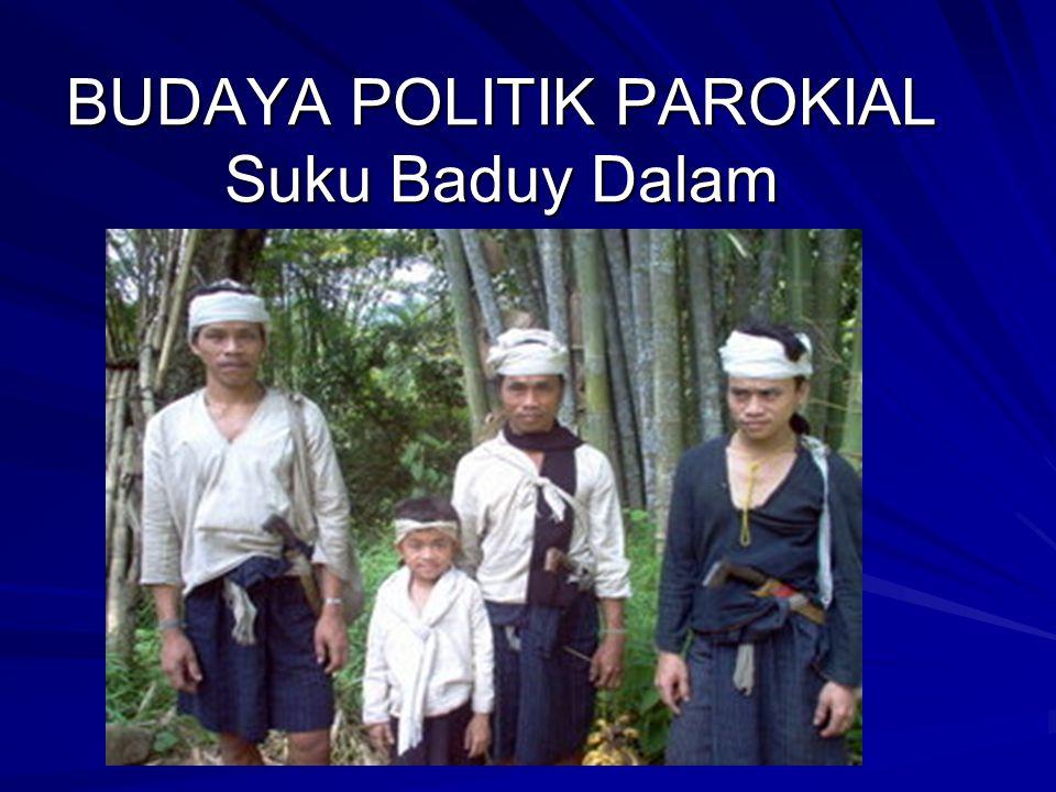 BUDAYA POLITIK PAROKIAL Suku Baduy Dalam