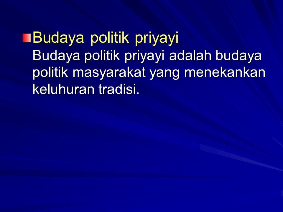Budaya politik priyayi Budaya politik priyayi adalah budaya politik masyarakat yang menekankan keluhuran tradisi.