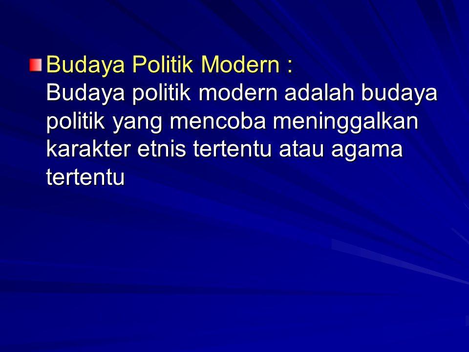 Budaya Politik Modern : Budaya politik modern adalah budaya politik yang mencoba meninggalkan karakter etnis tertentu atau agama tertentu Budaya Polit