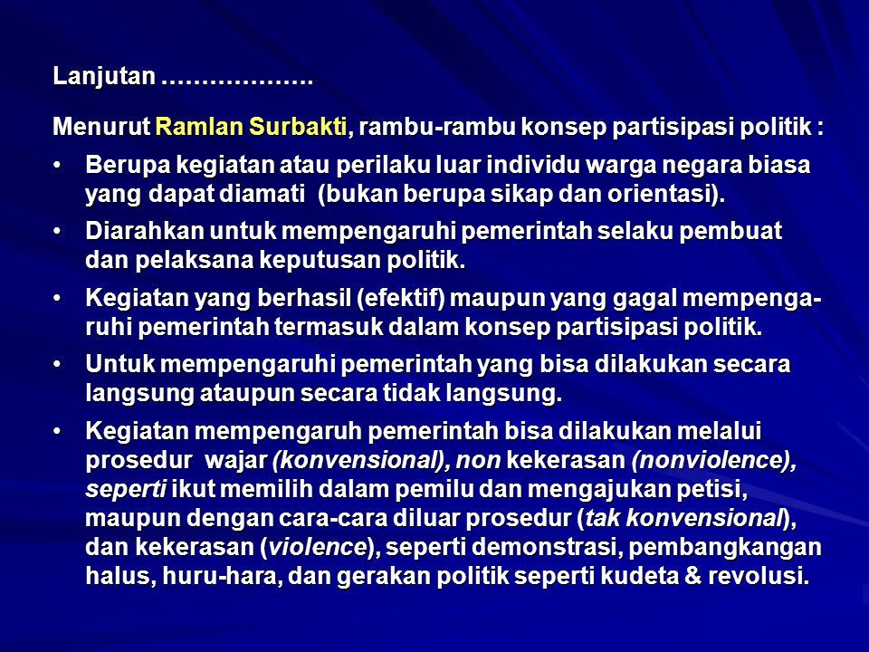 Menurut Ramlan Surbakti, rambu-rambu konsep partisipasi politik : Berupa kegiatan atau perilaku luar individu warga negara biasa yang dapat diamati (b