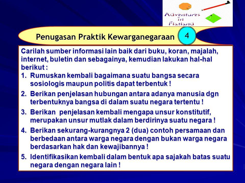 Penugasan Praktik Kewarganegaraan 4 Carilah sumber informasi lain baik dari buku, koran, majalah, internet, buletin dan sebagainya, kemudian lakukan h