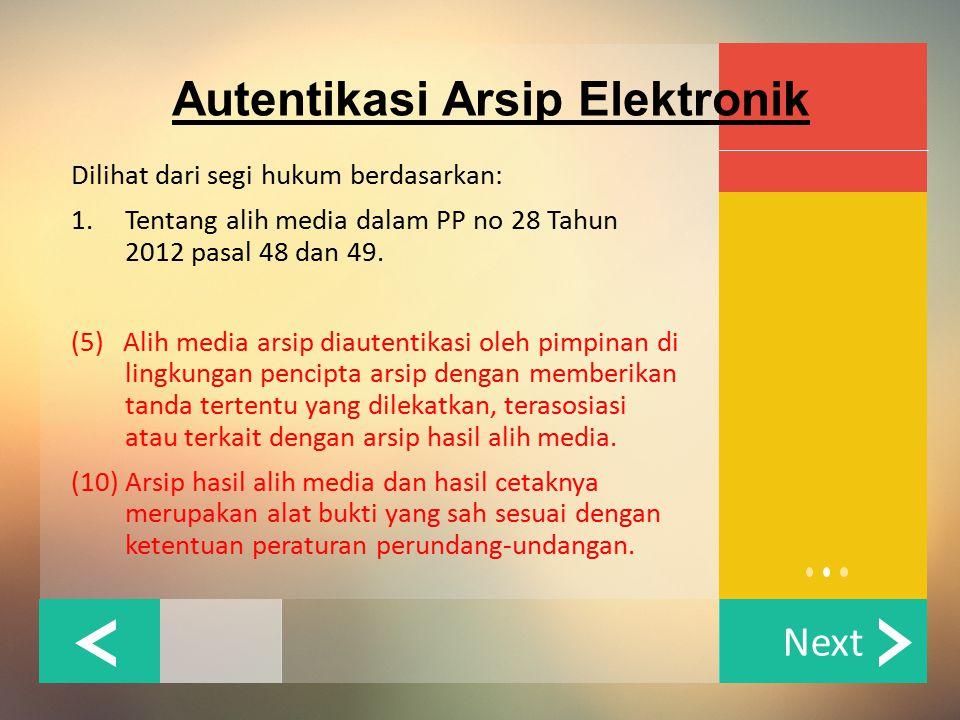 Next Autentikasi Arsip Elektronik Dilihat dari segi hukum berdasarkan: 1.Tentang alih media dalam PP no 28 Tahun 2012 pasal 48 dan 49. (5) Alih media