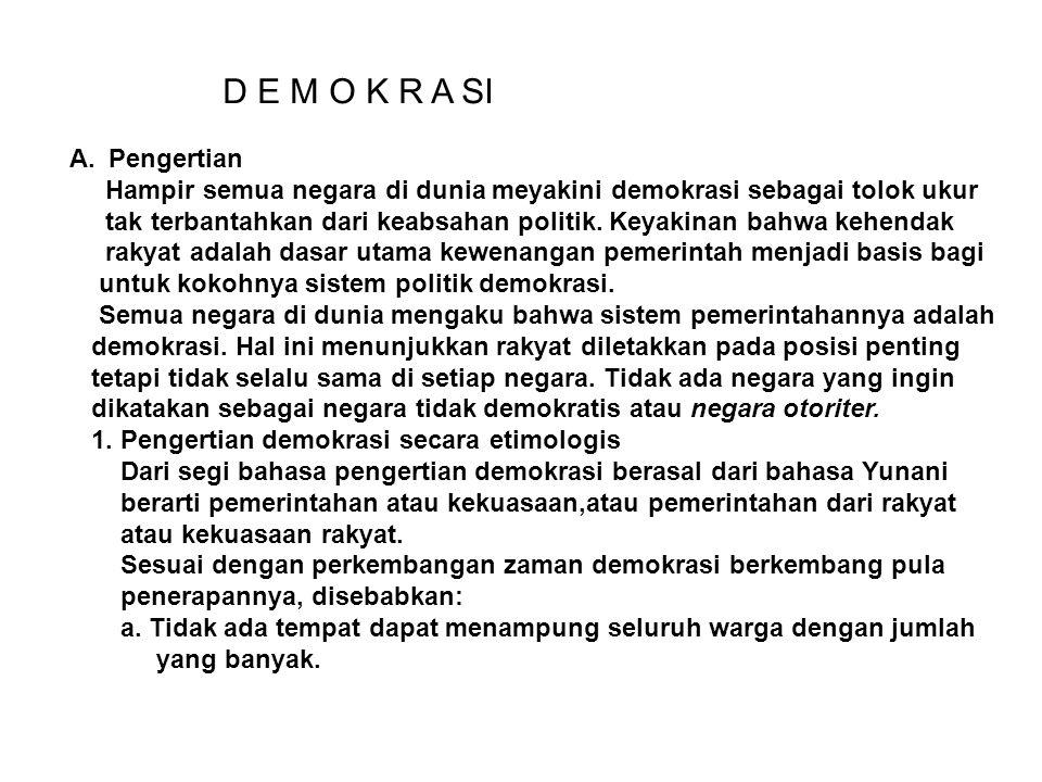 D E M O K R A SI A.Pengertian Hampir semua negara di dunia meyakini demokrasi sebagai tolok ukur tak terbantahkan dari keabsahan politik. Keyakinan ba