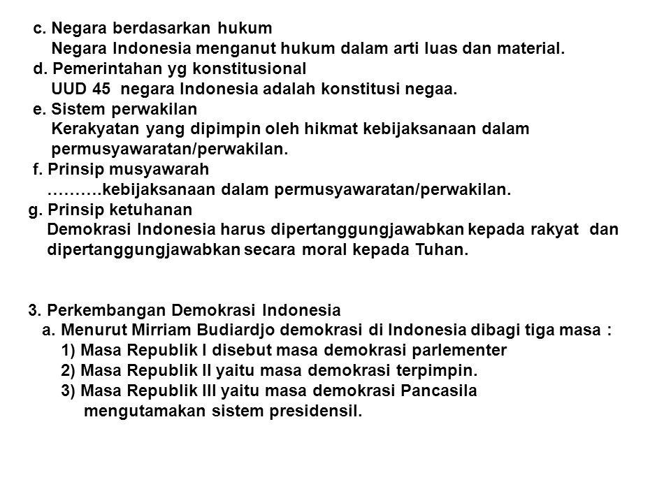 c. Negara berdasarkan hukum Negara Indonesia menganut hukum dalam arti luas dan material. d. Pemerintahan yg konstitusional UUD 45 negara Indonesia ad