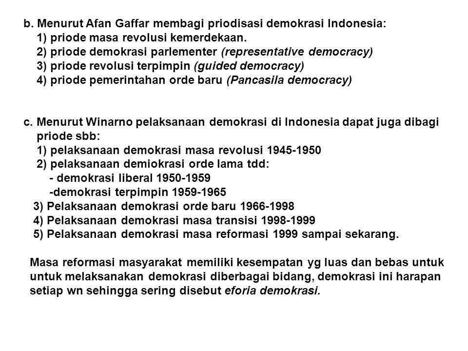 b. Menurut Afan Gaffar membagi priodisasi demokrasi Indonesia: 1) priode masa revolusi kemerdekaan. 2) priode demokrasi parlementer (representative de