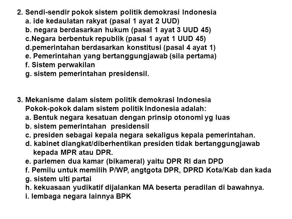 2. Sendi-sendir pokok sistem politik demokrasi Indonesia a. ide kedaulatan rakyat (pasal 1 ayat 2 UUD) b. negara berdasarkan hukum (pasal 1 ayat 3 UUD