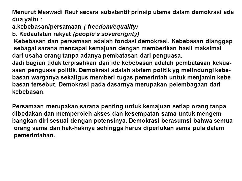 Menurut Maswadi Rauf secara substantif prinsip utama dalam demokrasi ada dua yaitu : a.kebebasan/persamaan ( freedom/equality) b. Kedaulatan rakyat (p