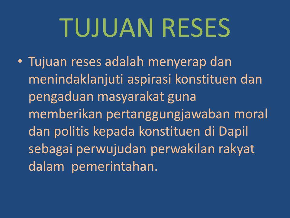 TUJUAN RESES Tujuan reses adalah menyerap dan menindaklanjuti aspirasi konstituen dan pengaduan masyarakat guna memberikan pertanggungjawaban moral da