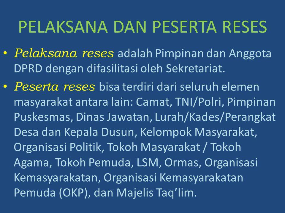 PELAKSANA DAN PESERTA RESES Pelaksana reses adalah Pimpinan dan Anggota DPRD dengan difasilitasi oleh Sekretariat. Peserta reses bisa terdiri dari sel