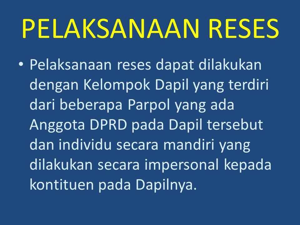 PELAKSANAAN RESES Pelaksanaan reses dapat dilakukan dengan Kelompok Dapil yang terdiri dari beberapa Parpol yang ada Anggota DPRD pada Dapil tersebut