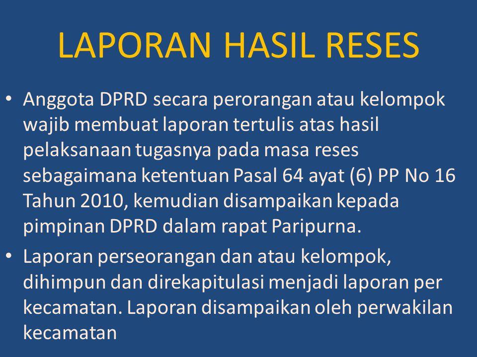 LAPORAN HASIL RESES Anggota DPRD secara perorangan atau kelompok wajib membuat laporan tertulis atas hasil pelaksanaan tugasnya pada masa reses sebaga