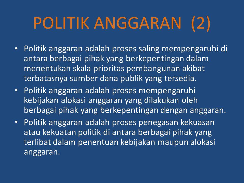 Politik anggaran adalah proses saling mempengaruhi di antara berbagai pihak yang berkepentingan dalam menentukan skala prioritas pembangunan akibat te