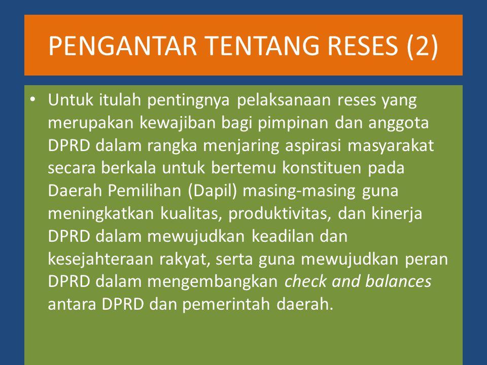 PENGERTIAN RESES Reses adalah merupakan komunikasi dua arah antara legislatif dengan konstituen melalui kunjungan kerja secara berkala merupakan kewajiban anggota DPRD untuk bertemu dengan konstituennya secara rutin pada setiap masa reses.