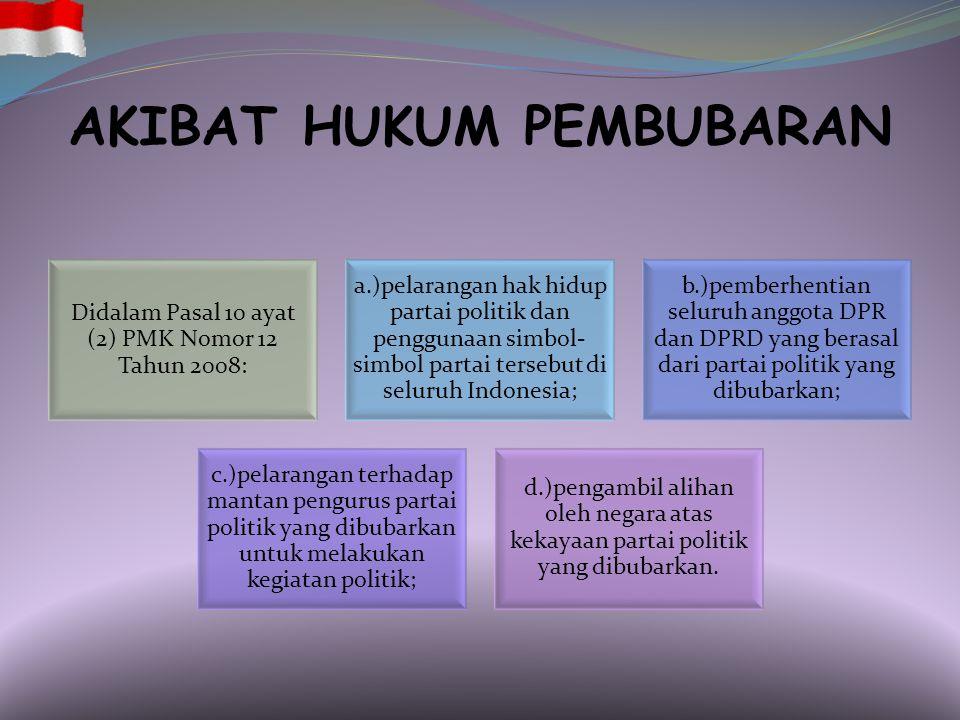 AMAR PUTUSAN MK MENGABULKAN 1) mengabulkan permohonan pemohon; 2) menyatakan membubarkan dan membatalkan status badan hukum partai politik yang dimoho