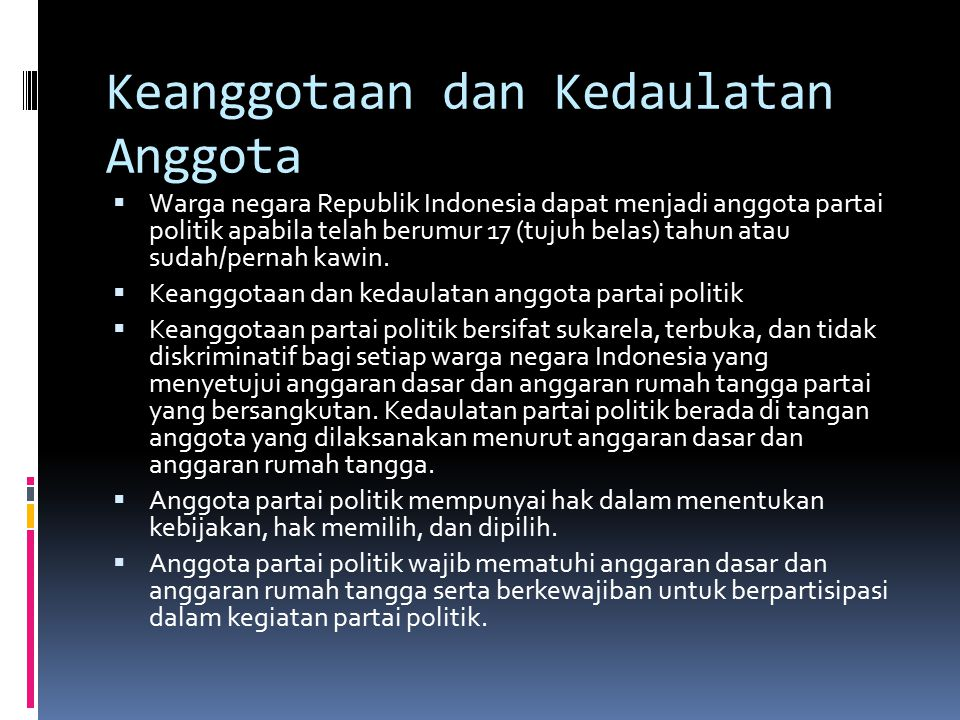 Keanggotaan dan Kedaulatan Anggota  Warga negara Republik Indonesia dapat menjadi anggota partai politik apabila telah berumur 17 (tujuh belas) tahun atau sudah/pernah kawin.