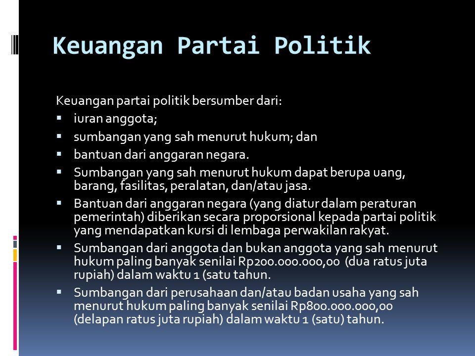 Keuangan Partai Politik Keuangan partai politik bersumber dari:  iuran anggota;  sumbangan yang sah menurut hukum; dan  bantuan dari anggaran negara.
