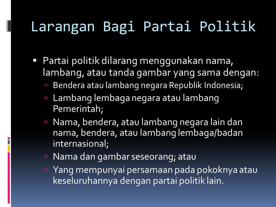 Larangan Bagi Partai Politik  Partai politik dilarang menggunakan nama, lambang, atau tanda gambar yang sama dengan:  Bendera atau lambang negara Re