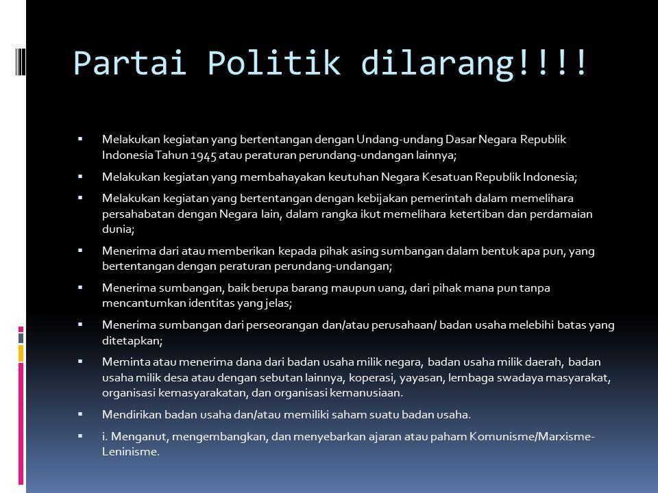 Partai Politik dilarang!!!!  Melakukan kegiatan yang bertentangan dengan Undang-undang Dasar Negara Republik Indonesia Tahun 1945 atau peraturan peru