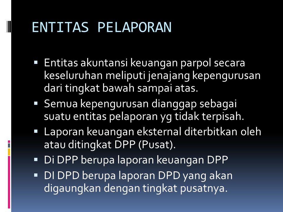ENTITAS PELAPORAN  Entitas akuntansi keuangan parpol secara keseluruhan meliputi jenajang kepengurusan dari tingkat bawah sampai atas.