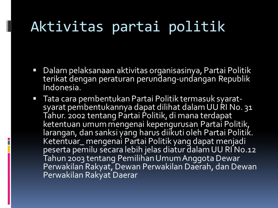 Aktivitas partai politik  Dalam pelaksanaan aktivitas organisasinya, Partai Politik terikat dengan peraturan perundang-undangan Republik Indonesia.